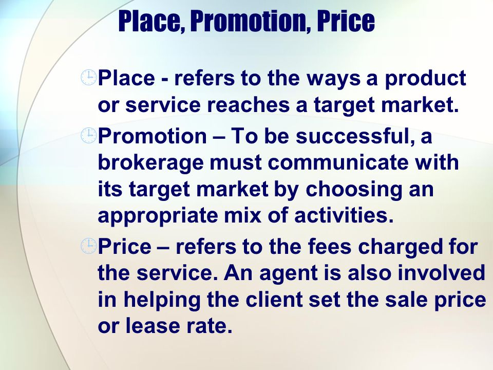 Place, Promotion, Price Place - refers to the ways a product or service reaches a target market.