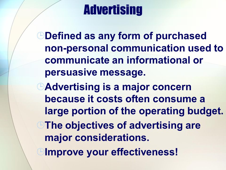 Advertising Defined as any form of purchased non-personal communication used to communicate an informational or persuasive message.