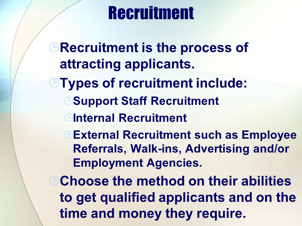 Recruitment Recruitment is the process of attracting applicants.