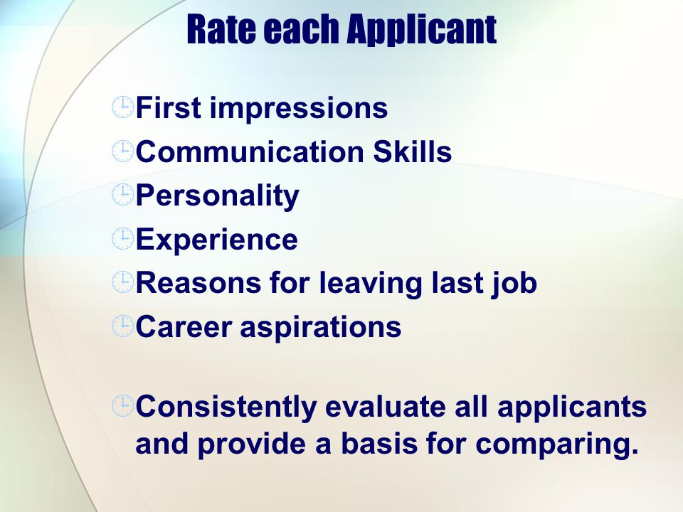 Rate each Applicant First impressions Communication Skills Personality