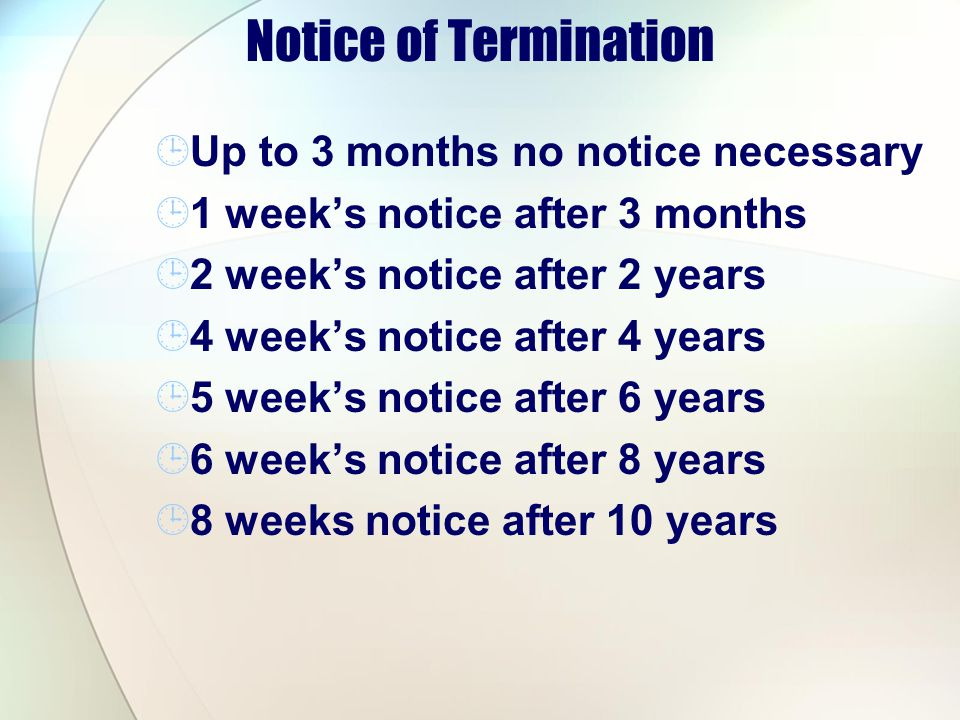 Notice of Termination Up to 3 months no notice necessary