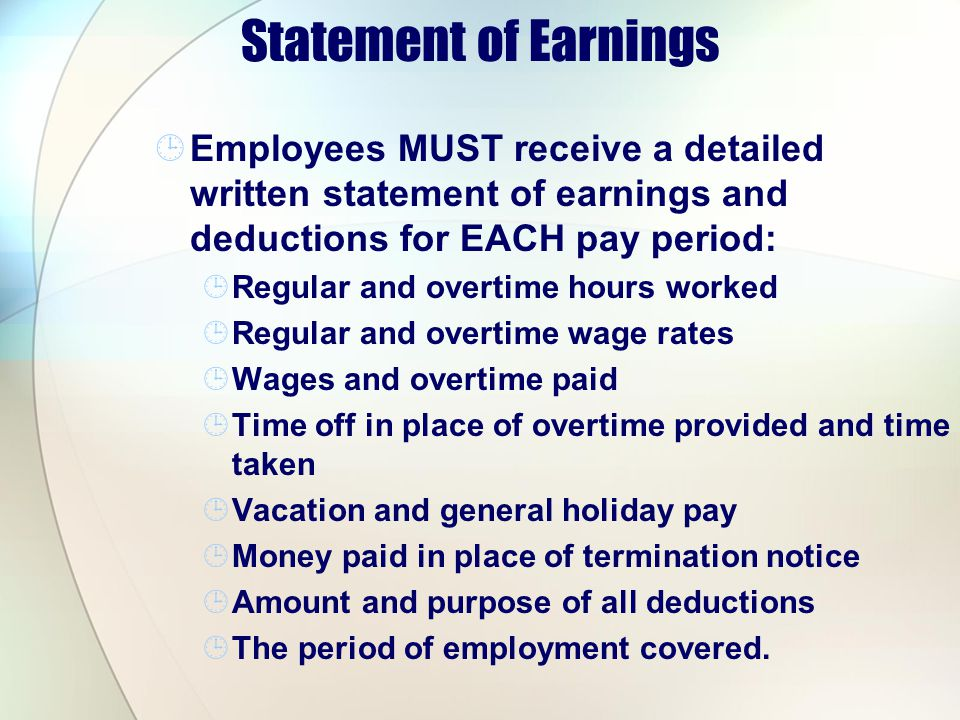 Statement of Earnings Employees MUST receive a detailed written statement of earnings and deductions for EACH pay period: