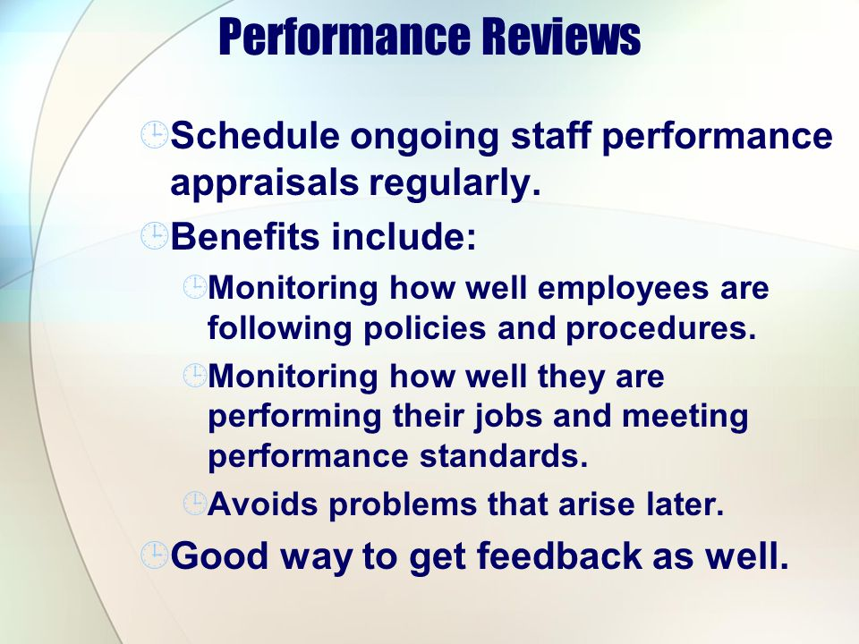 Performance Reviews Schedule ongoing staff performance appraisals regularly. Benefits include: