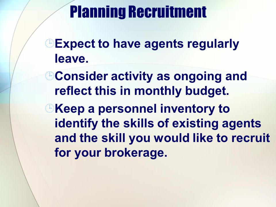 Planning Recruitment Expect to have agents regularly leave.