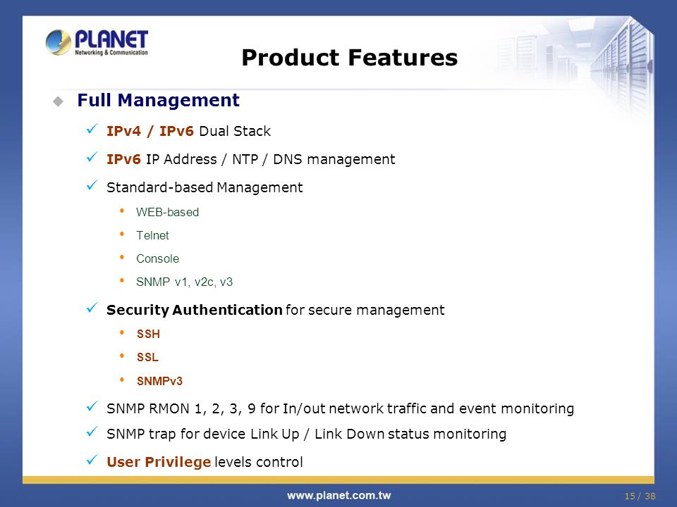 Product Features Full Management IPv4 / IPv6 Dual Stack