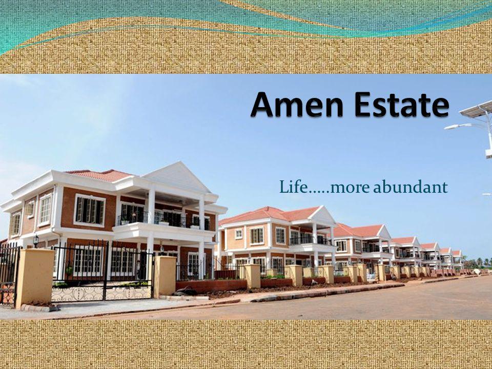 Amen Estate Life…..more abundant