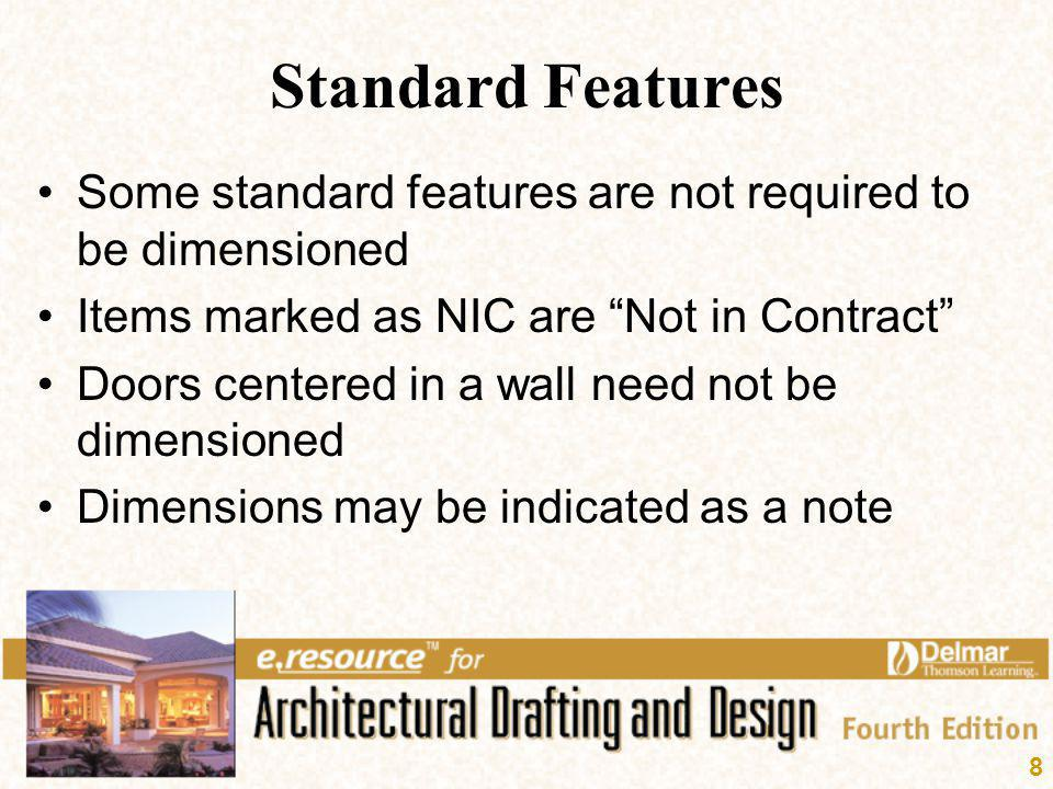 Standard Features Some standard features are not required to be dimensioned. Items marked as NIC are Not in Contract