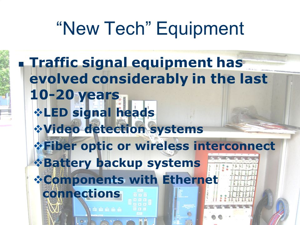 New Tech Equipment Traffic signal equipment has evolved considerably in the last 10-20 years. LED signal heads.