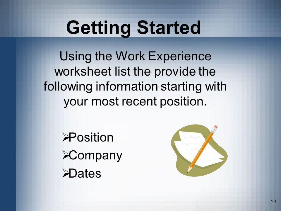 Getting Started Using the Work Experience worksheet list the provide the following information starting with your most recent position.