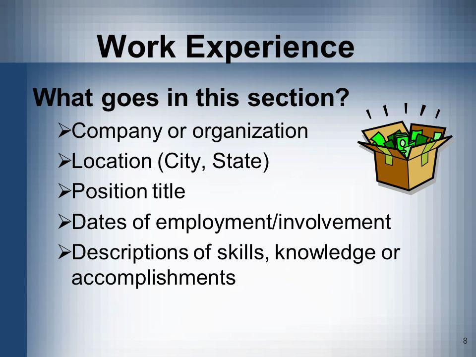 Work Experience What goes in this section Company or organization
