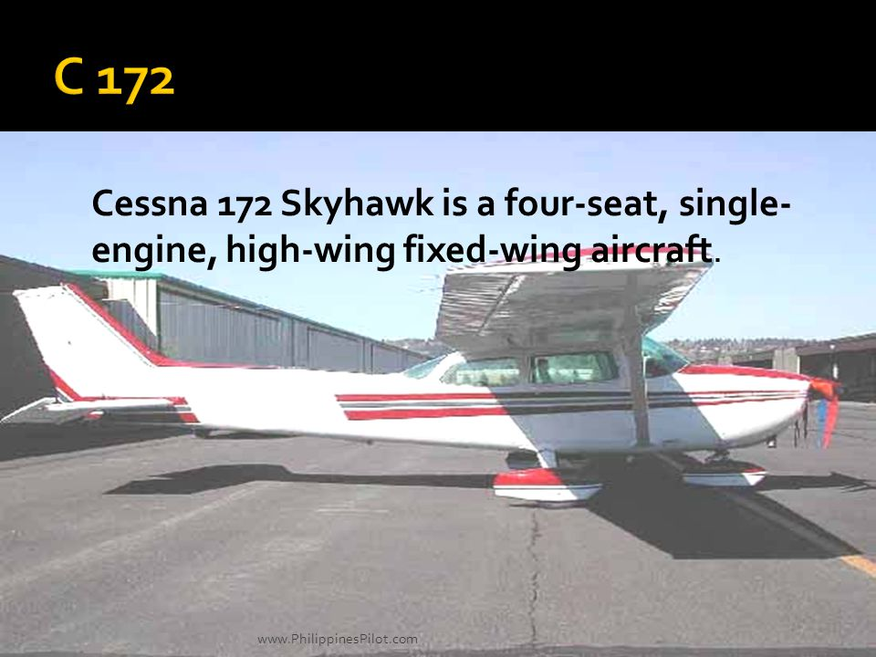C 172 Cessna 172 Skyhawk is a four-seat, single-engine, high-wing fixed-wing aircraft.