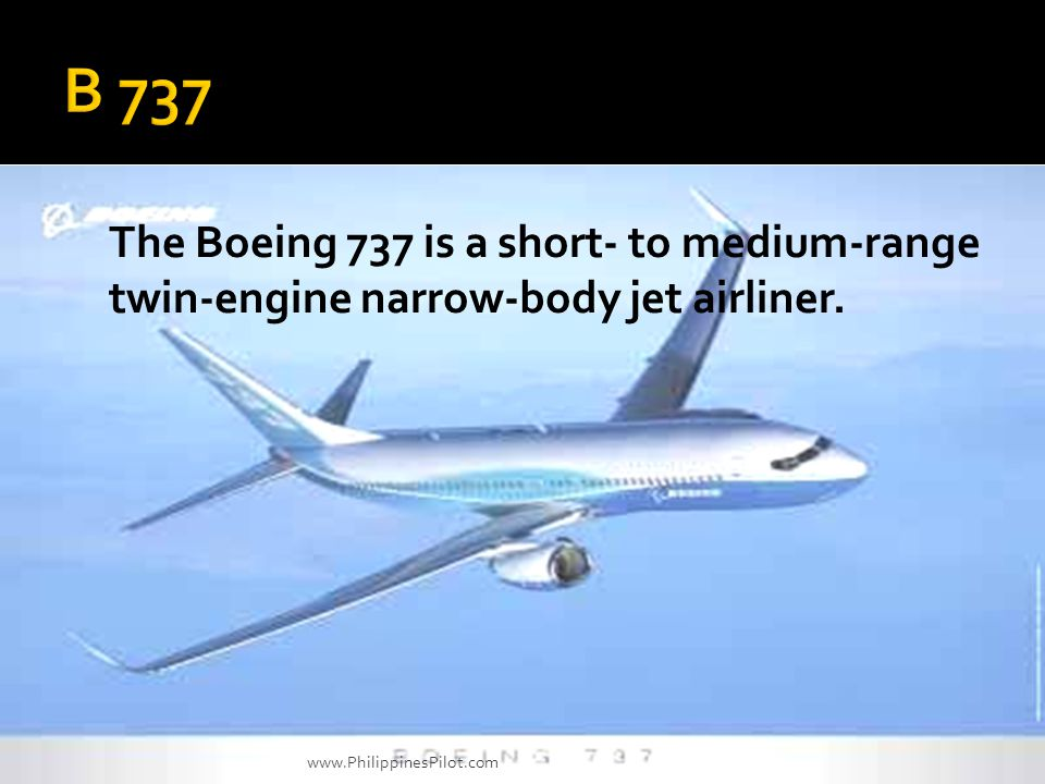 B 737 The Boeing 737 is a short- to medium-range twin-engine narrow-body jet airliner.