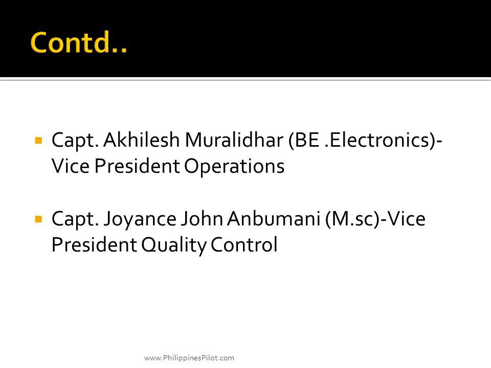 Contd.. Capt. Akhilesh Muralidhar (BE .Electronics)-Vice President Operations. Capt. Joyance John Anbumani (M.sc)-Vice President Quality Control.