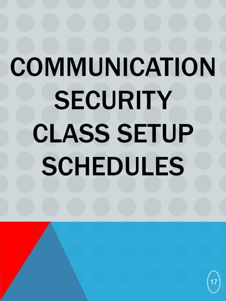 Communication security Class setup Schedules