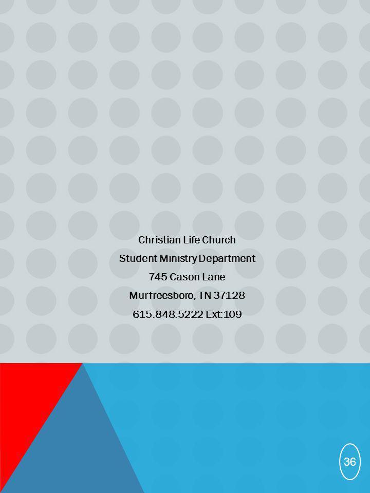 Christian Life Church Student Ministry Department 745 Cason Lane Murfreesboro, TN 37128 615.848.5222 Ext:109