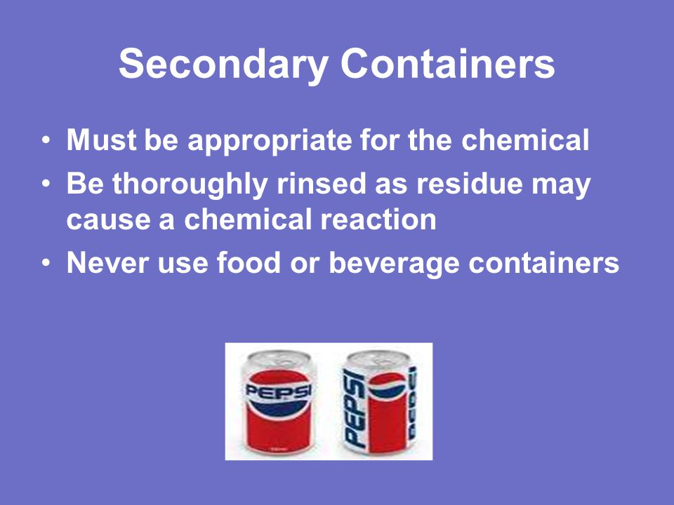 Secondary Containers Must be appropriate for the chemical