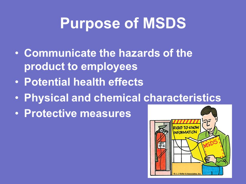 Purpose of MSDS Communicate the hazards of the product to employees