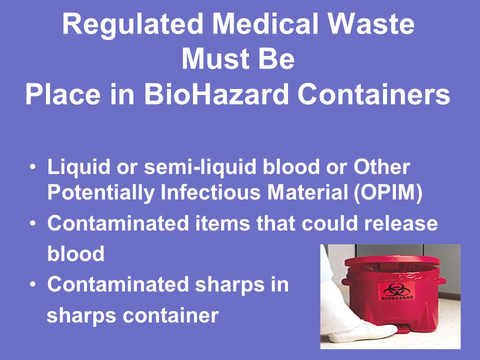 Regulated Medical Waste Must Be Place in BioHazard Containers