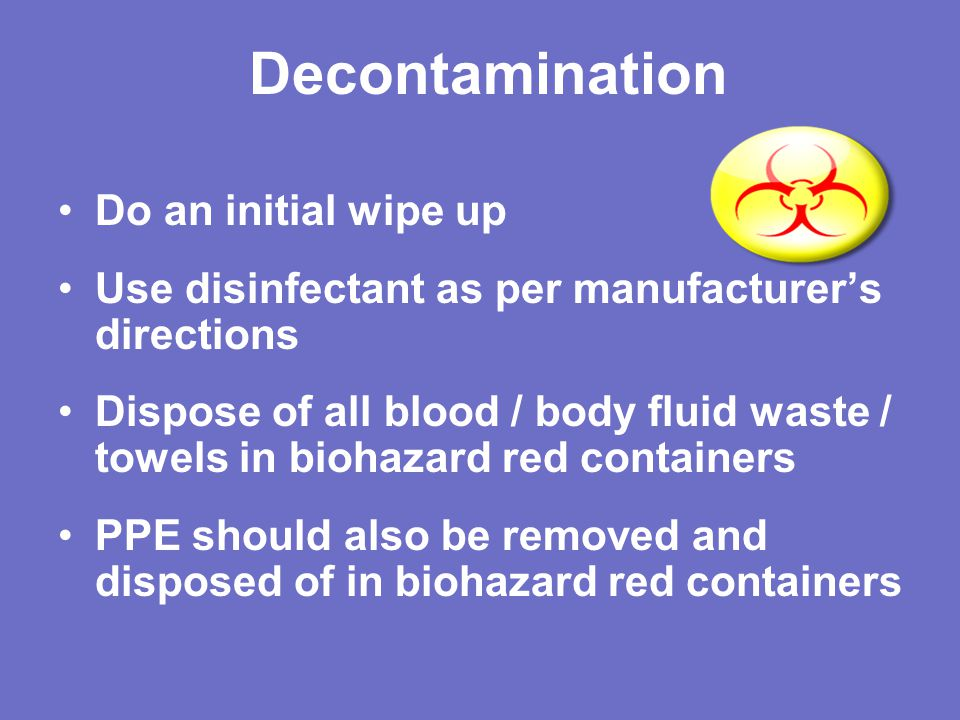 Decontamination Do an initial wipe up