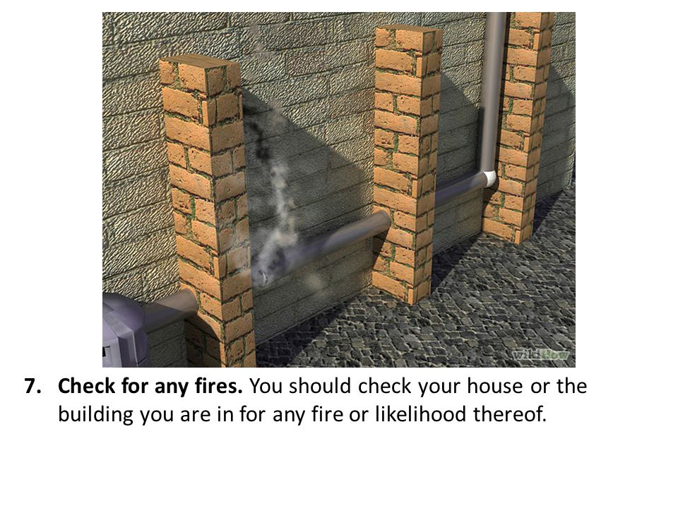 Check for any fires.