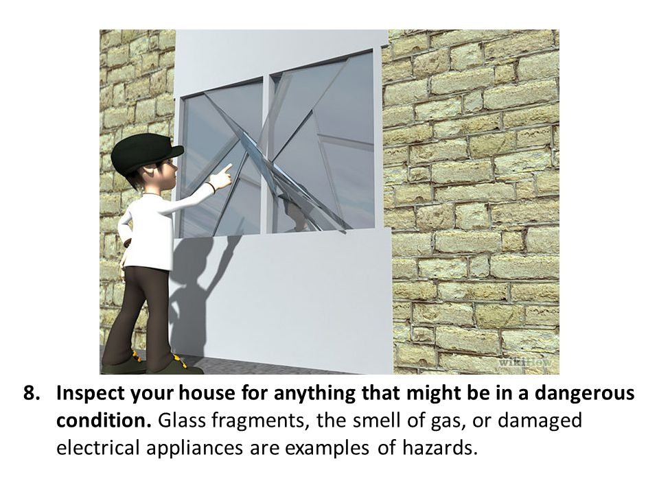 Inspect your house for anything that might be in a dangerous condition