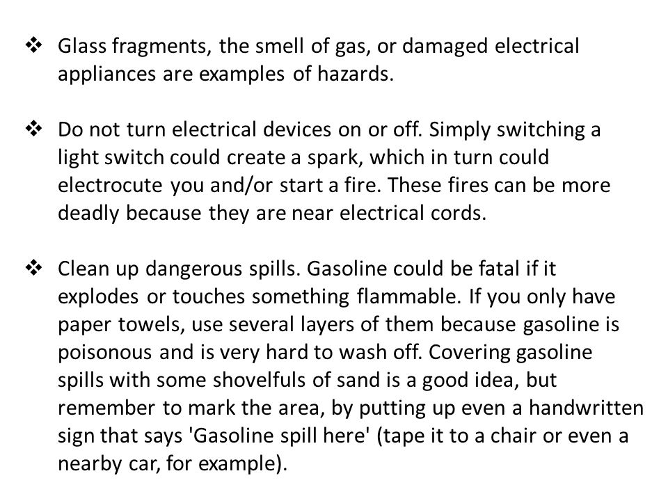 Glass fragments, the smell of gas, or damaged electrical appliances are examples of hazards.