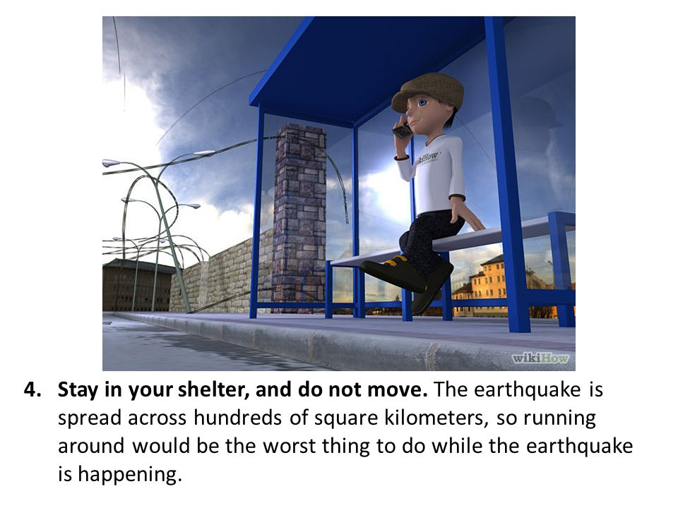 Stay in your shelter, and do not move