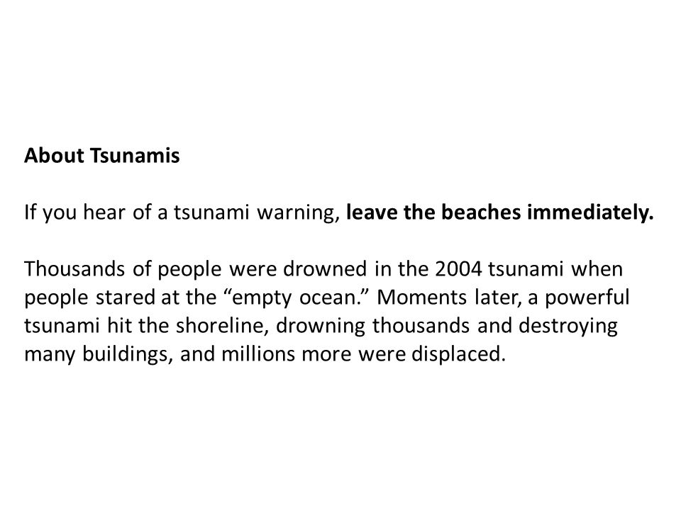 About Tsunamis If you hear of a tsunami warning, leave the beaches immediately.