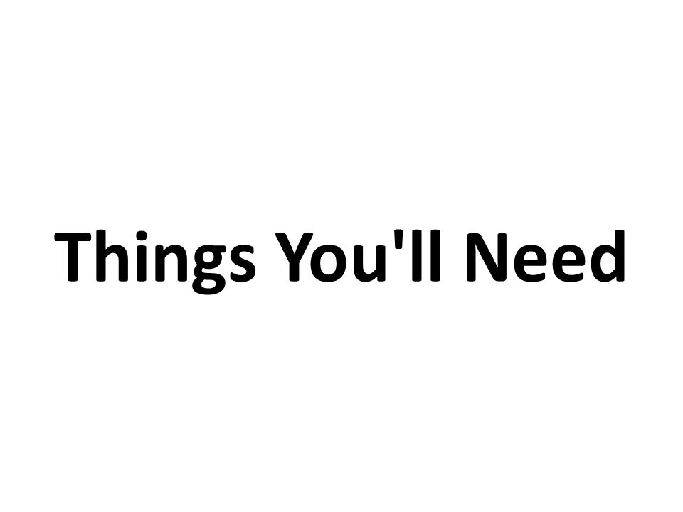 Things You ll Need
