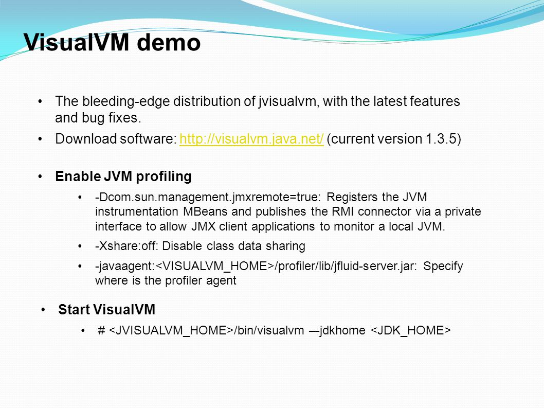 VisualVM demo The bleeding-edge distribution of jvisualvm, with the latest features and bug fixes.