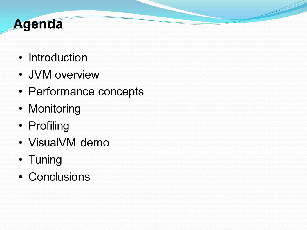 Agenda Introduction JVM overview Performance concepts Monitoring