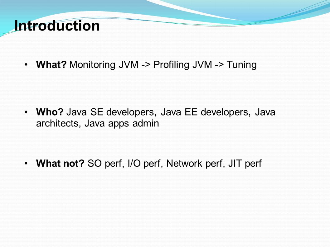 Introduction What Monitoring JVM -> Profiling JVM -> Tuning