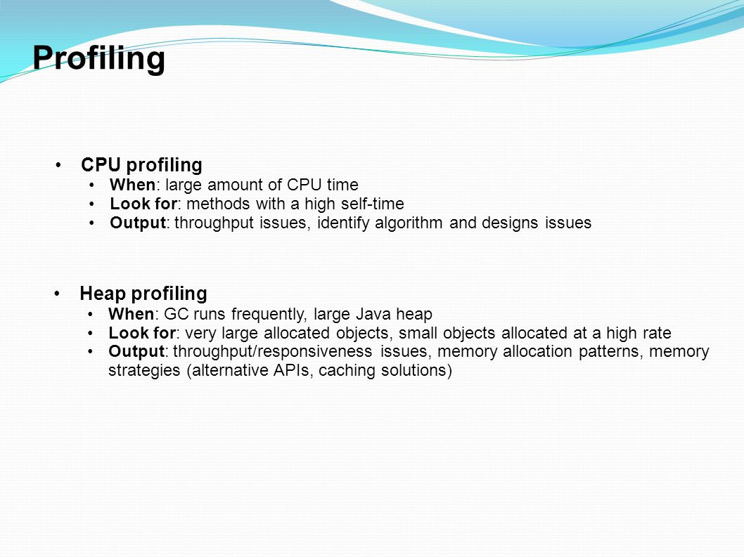 Profiling CPU profiling Heap profiling When: large amount of CPU time
