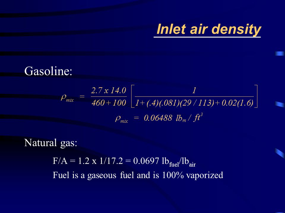 Inlet air density Gasoline: F/A = 1.2 x 1/17.2 = 0.0697 lbfuel/lbair
