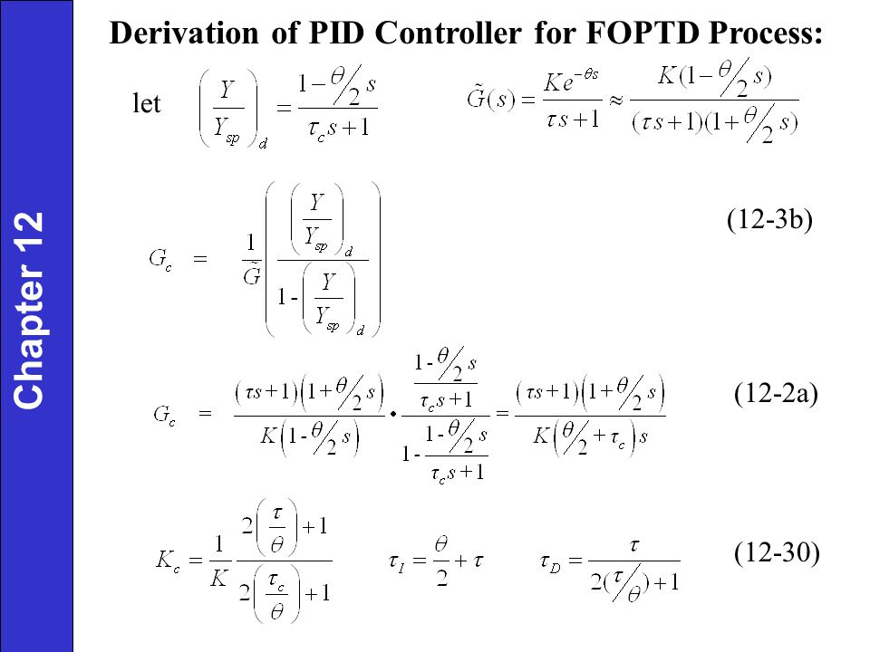 Chapter 12 Derivation of PID Controller for FOPTD Process: let (12-3b)