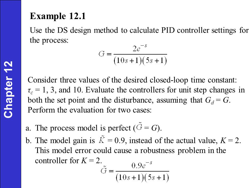 Example 12.1 Use the DS design method to calculate PID controller settings for the process: