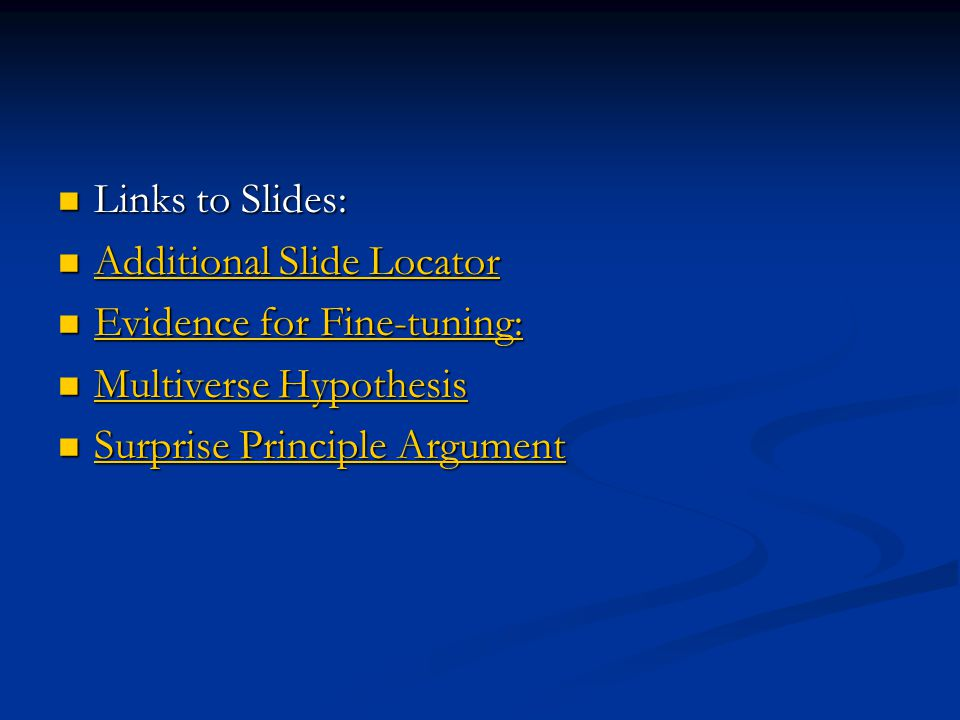 Links to Slides: Additional Slide Locator. Evidence for Fine-tuning: Multiverse Hypothesis.