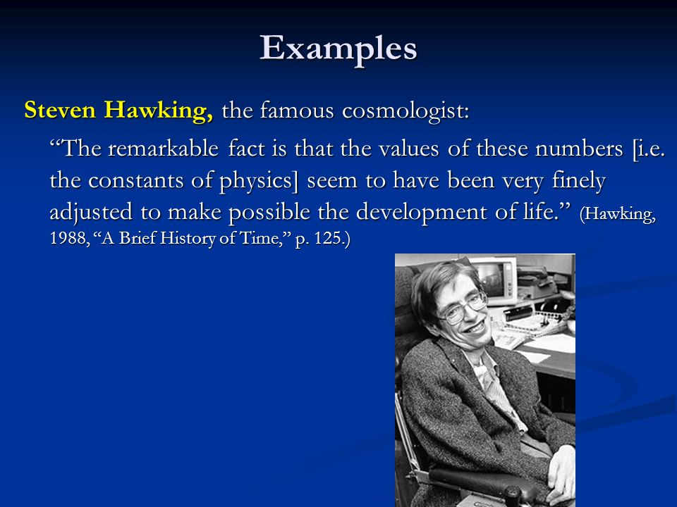 Examples Steven Hawking, the famous cosmologist: