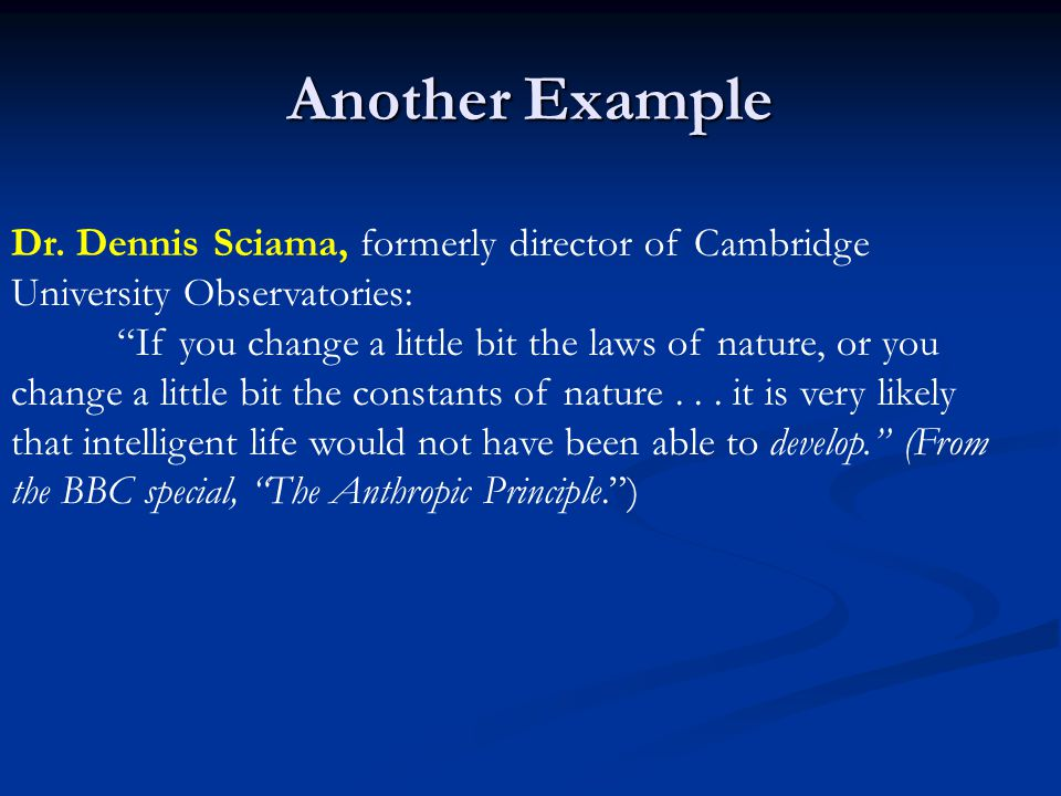 Another Example Dr. Dennis Sciama, formerly director of Cambridge University Observatories: