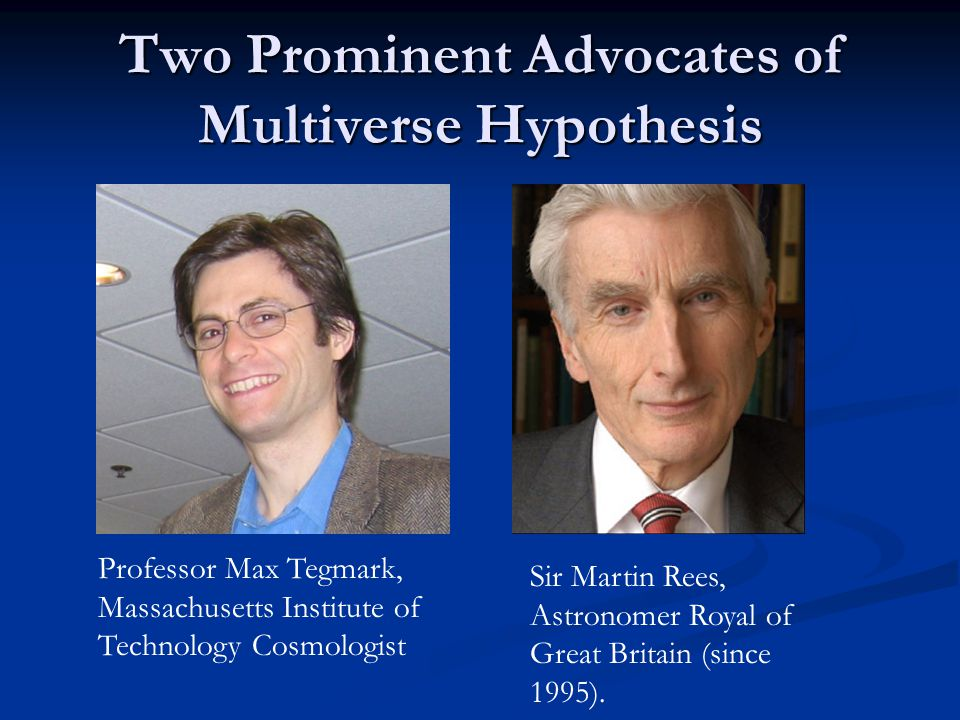 Two Prominent Advocates of Multiverse Hypothesis