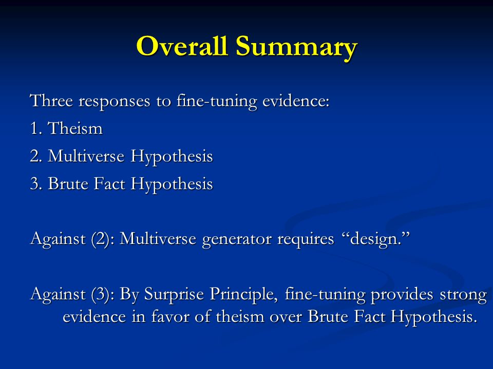Overall Summary Three responses to fine-tuning evidence: 1. Theism