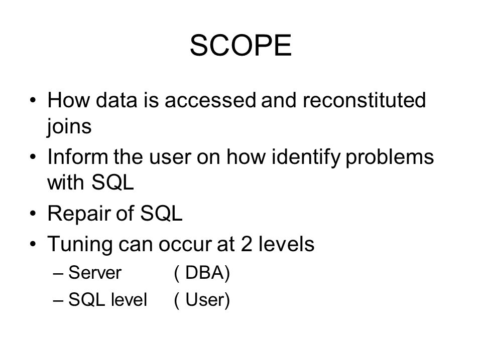 SCOPE How data is accessed and reconstituted joins