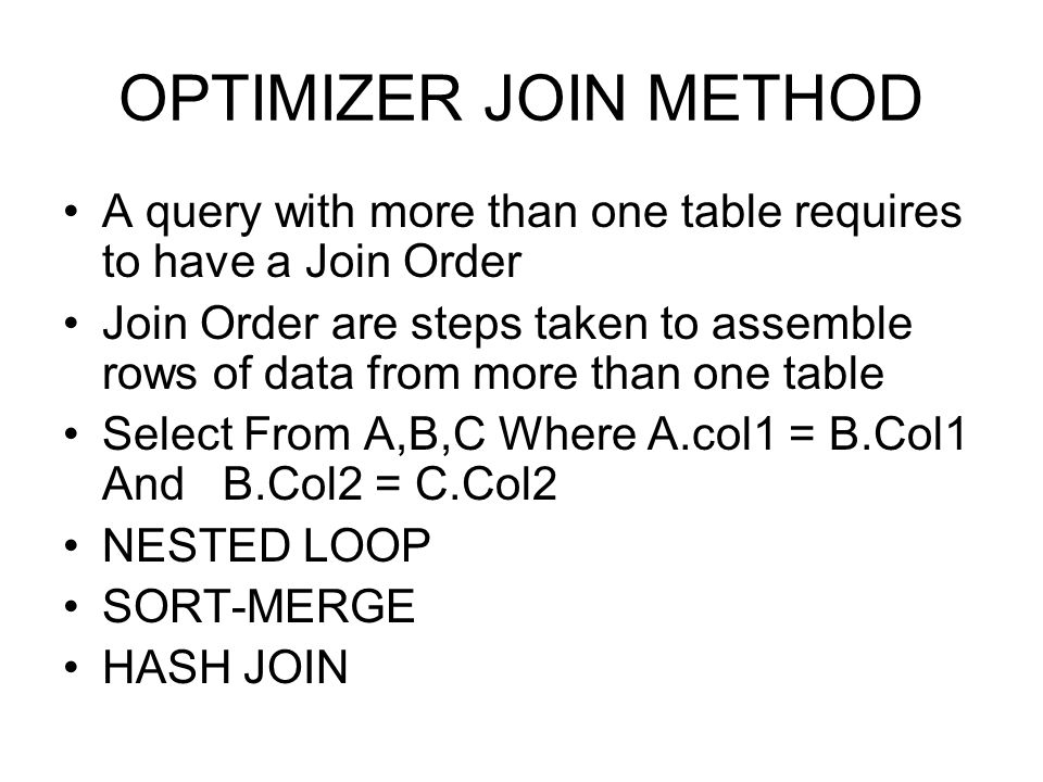 OPTIMIZER JOIN METHOD A query with more than one table requires to have a Join Order.
