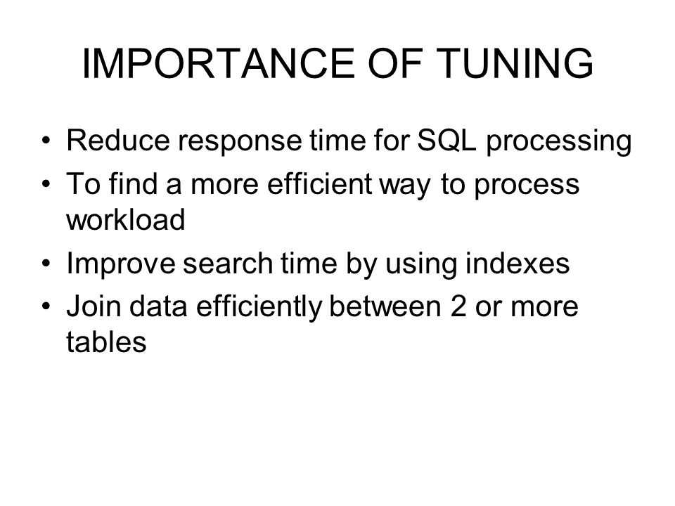IMPORTANCE OF TUNING Reduce response time for SQL processing