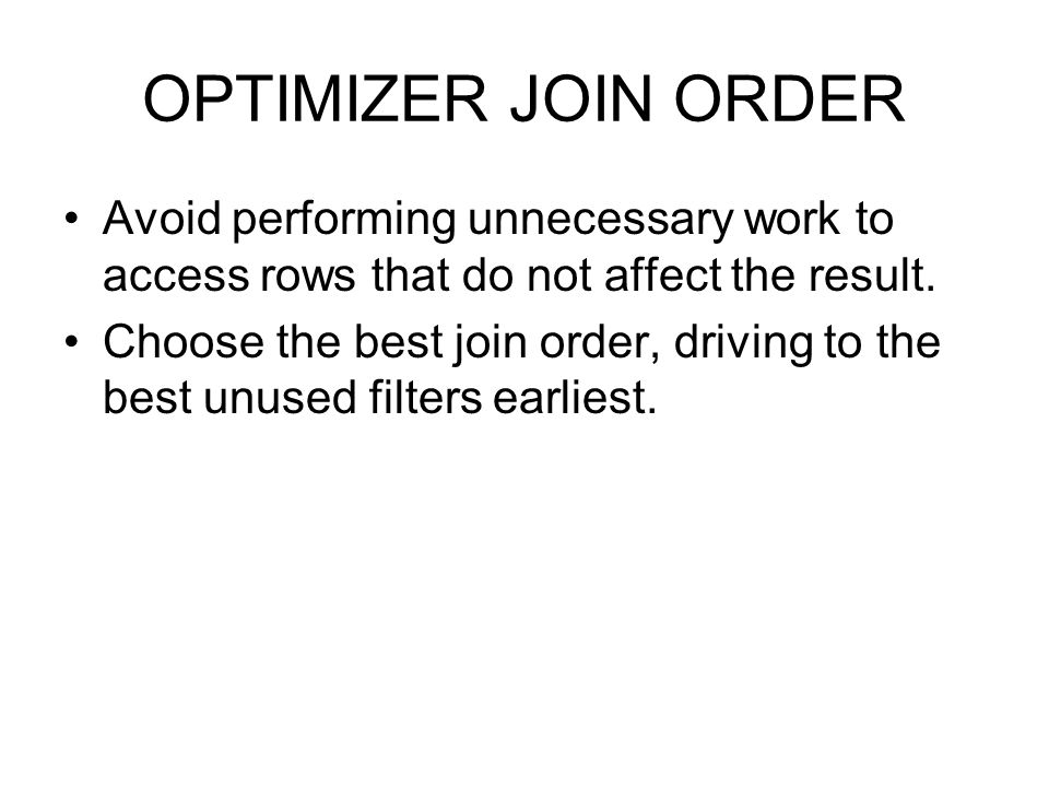 OPTIMIZER JOIN ORDER Avoid performing unnecessary work to access rows that do not affect the result.