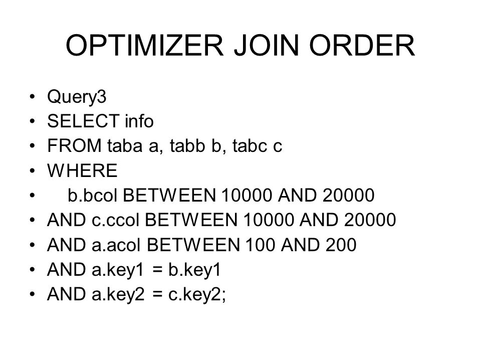 OPTIMIZER JOIN ORDER Query3 SELECT info FROM taba a, tabb b, tabc c