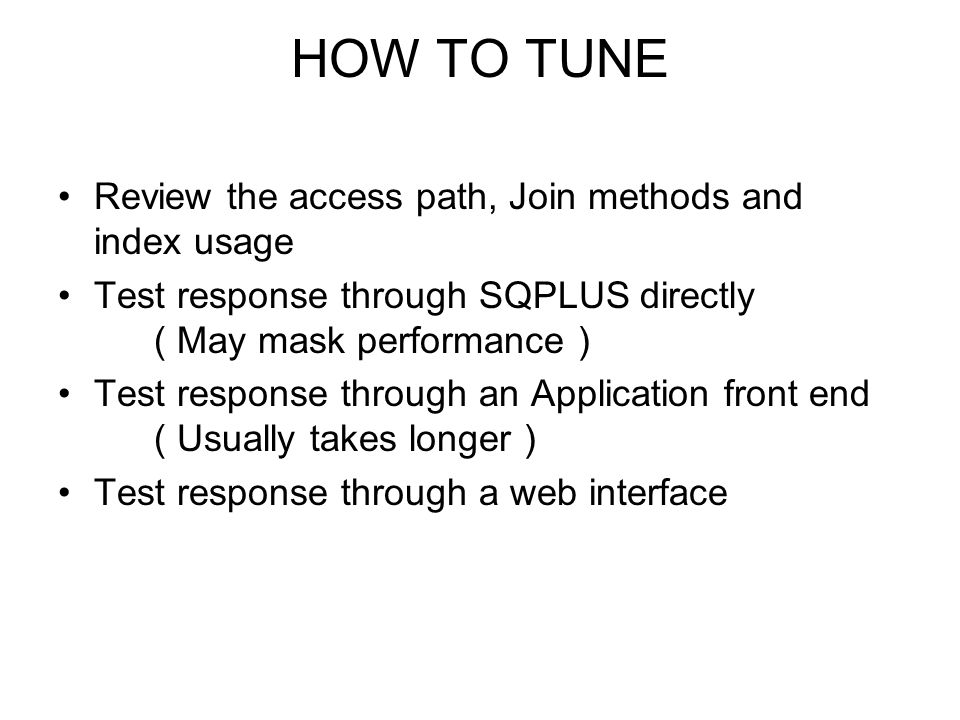 HOW TO TUNE Review the access path, Join methods and index usage