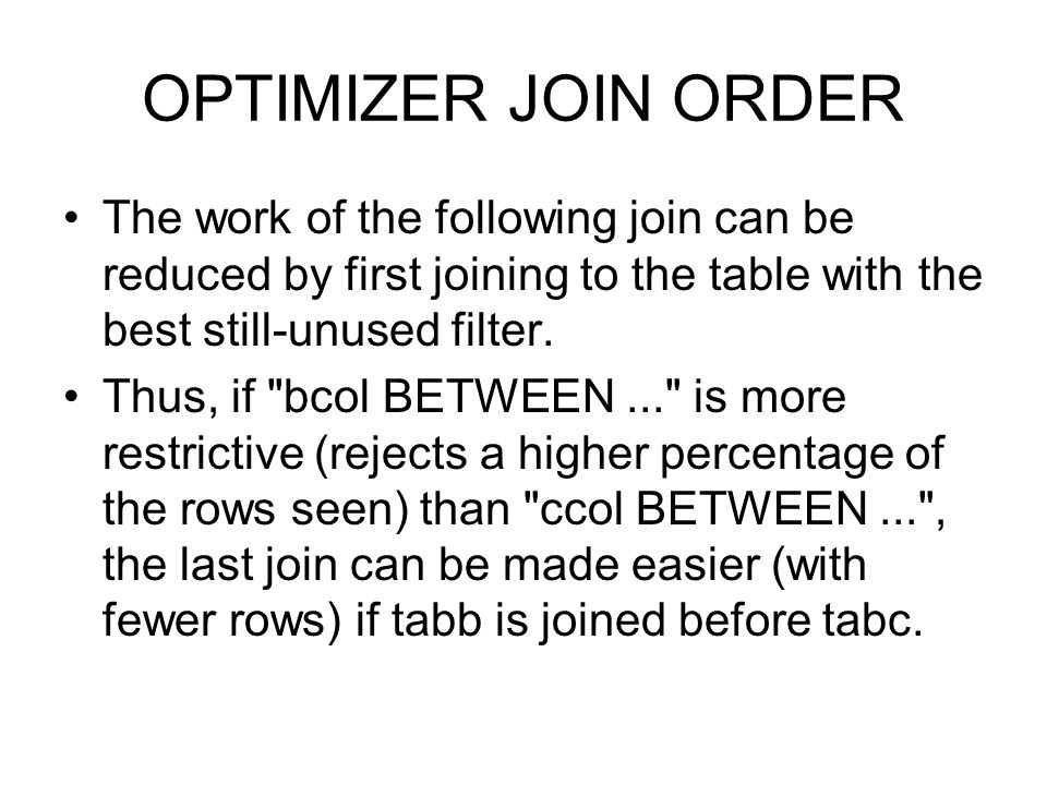 OPTIMIZER JOIN ORDER The work of the following join can be reduced by first joining to the table with the best still-unused filter.