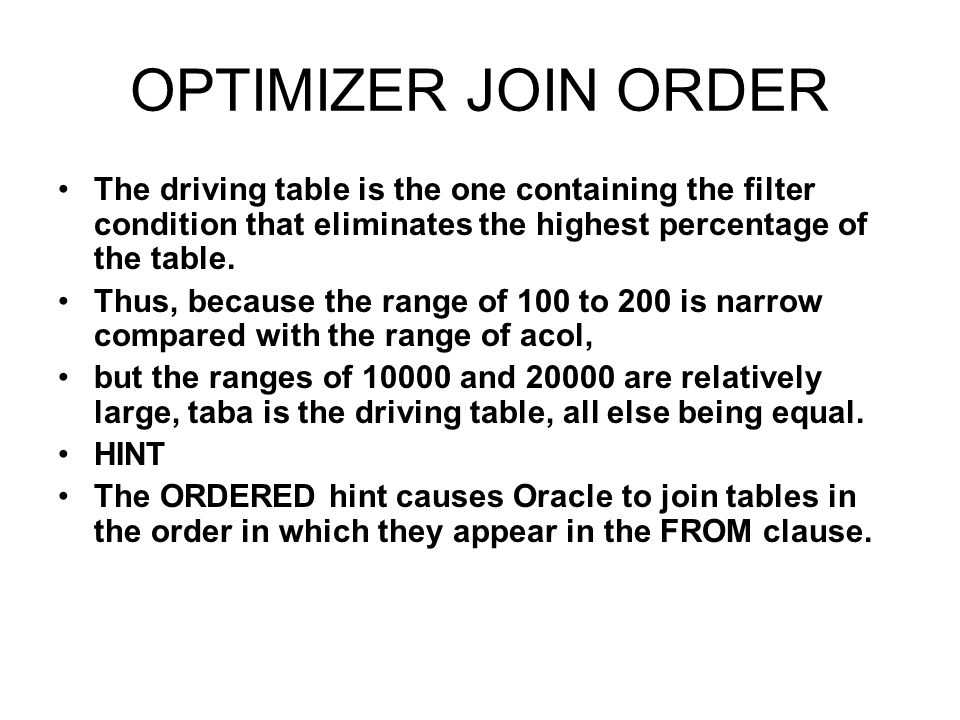OPTIMIZER JOIN ORDER The driving table is the one containing the filter condition that eliminates the highest percentage of the table.
