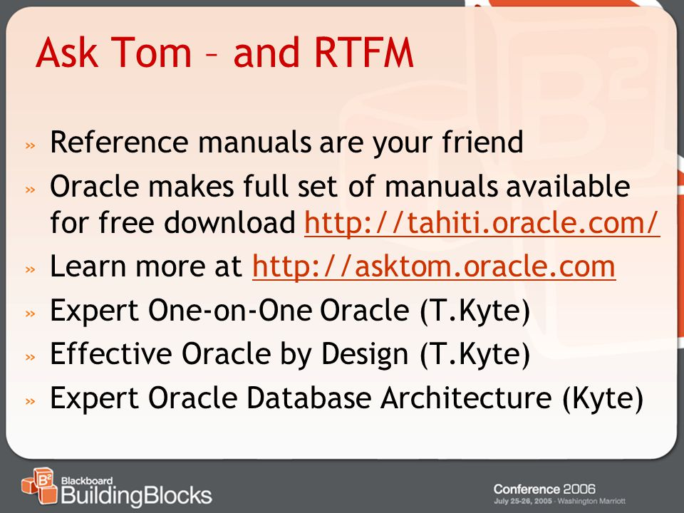 Ask Tom – and RTFM Reference manuals are your friend